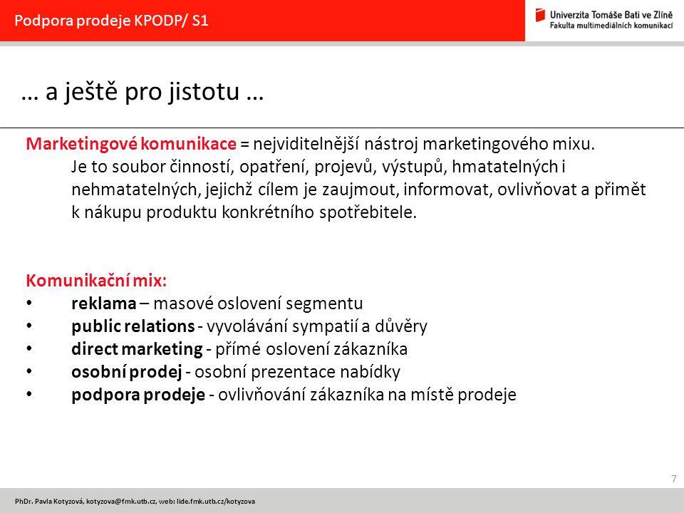 7 PhDr. Pavla Kotyzová, kotyzova@fmk.utb.cz, web: lide.fmk.utb.cz/kotyzova … a ještě pro jistotu … Podpora prodeje KPODP/ S1 Marketingové komunikace =