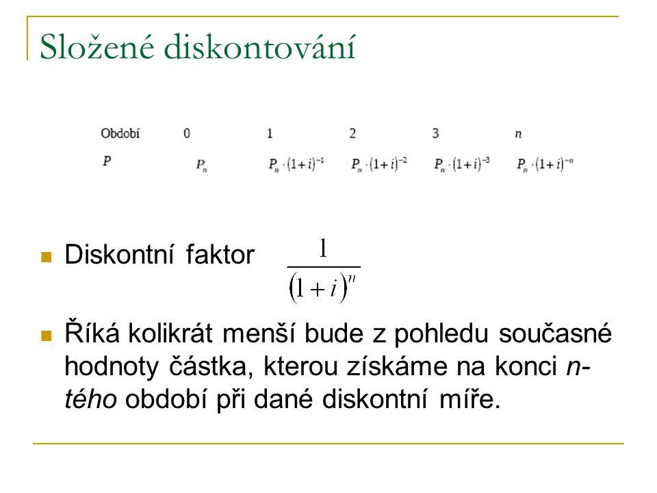 Složené diskontování Diskontní faktor Říká kolikrát menší bude z pohledu současné hodnoty částka, kterou získáme na konci n- tého období při dané disk