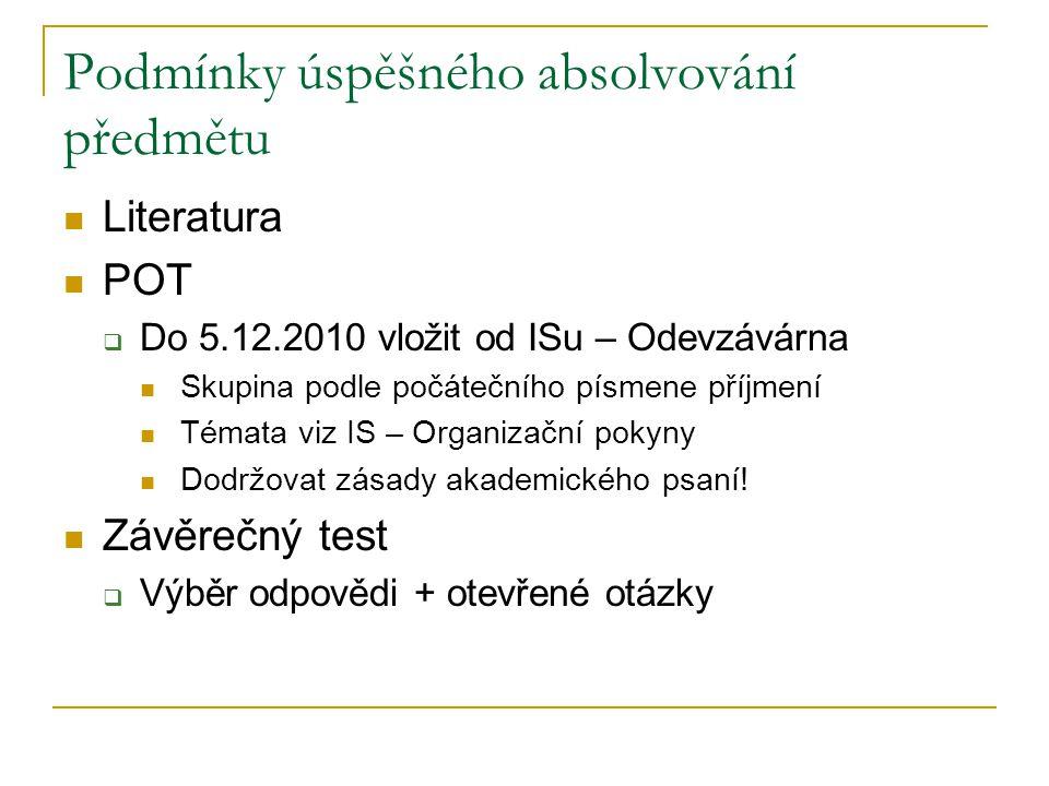 Podmínky úspěšného absolvování předmětu Literatura POT  Do 5.12.2010 vložit od ISu – Odevzávárna Skupina podle počátečního písmene příjmení Témata vi