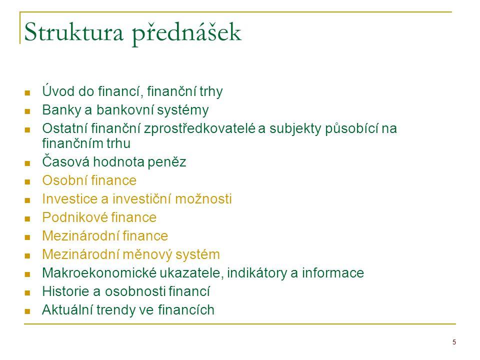 5 Struktura přednášek Úvod do financí, finanční trhy Banky a bankovní systémy Ostatní finanční zprostředkovatelé a subjekty působící na finančním trhu
