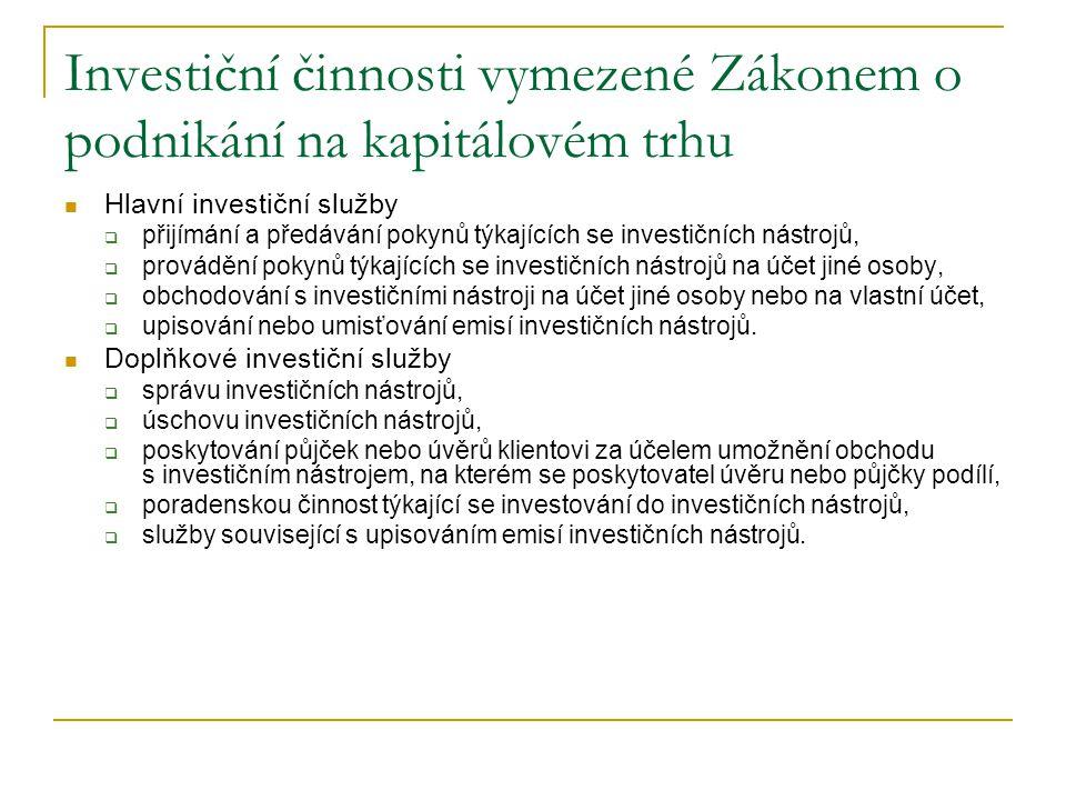 Investiční činnosti vymezené Zákonem o podnikání na kapitálovém trhu Hlavní investiční služby  přijímání a předávání pokynů týkajících se investičníc