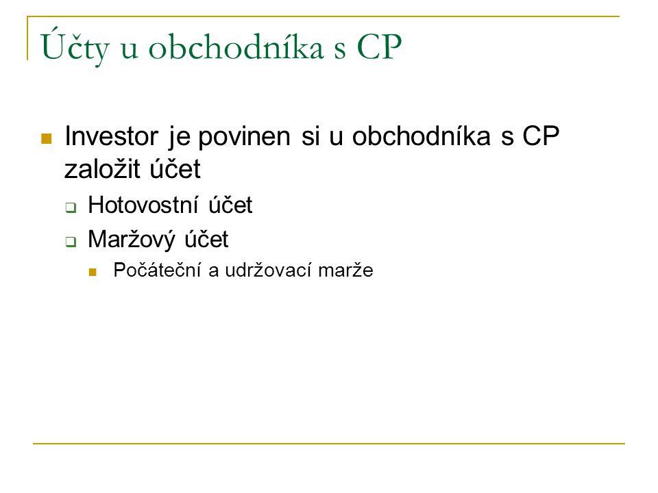 Účty u obchodníka s CP Investor je povinen si u obchodníka s CP založit účet  Hotovostní účet  Maržový účet Počáteční a udržovací marže