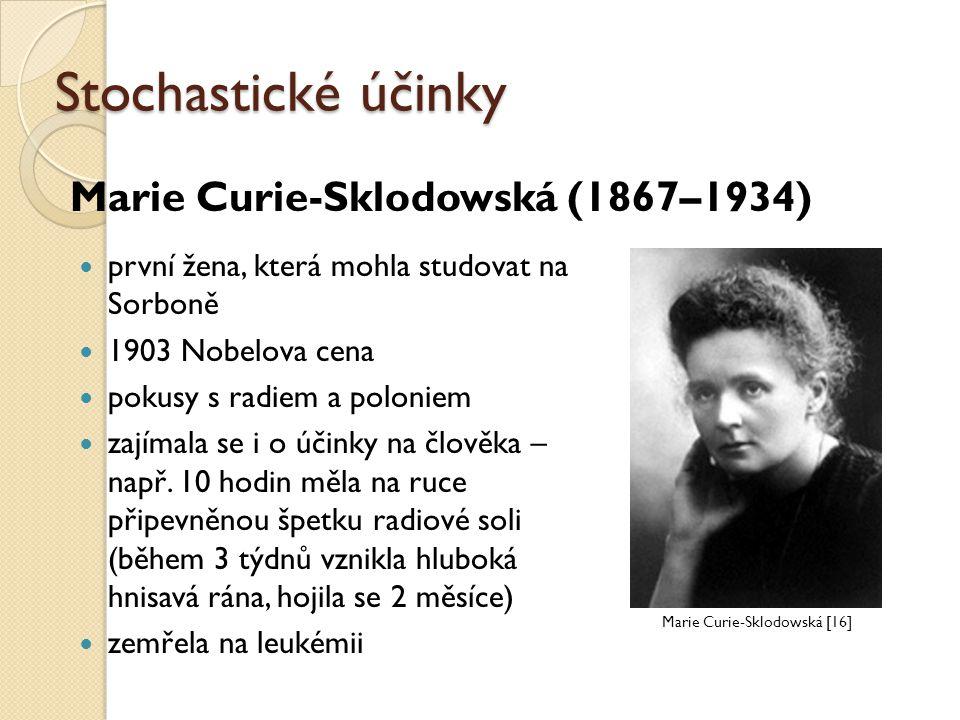 Stochastické účinky první žena, která mohla studovat na Sorboně 1903 Nobelova cena pokusy s radiem a poloniem zajímala se i o účinky na člověka – např