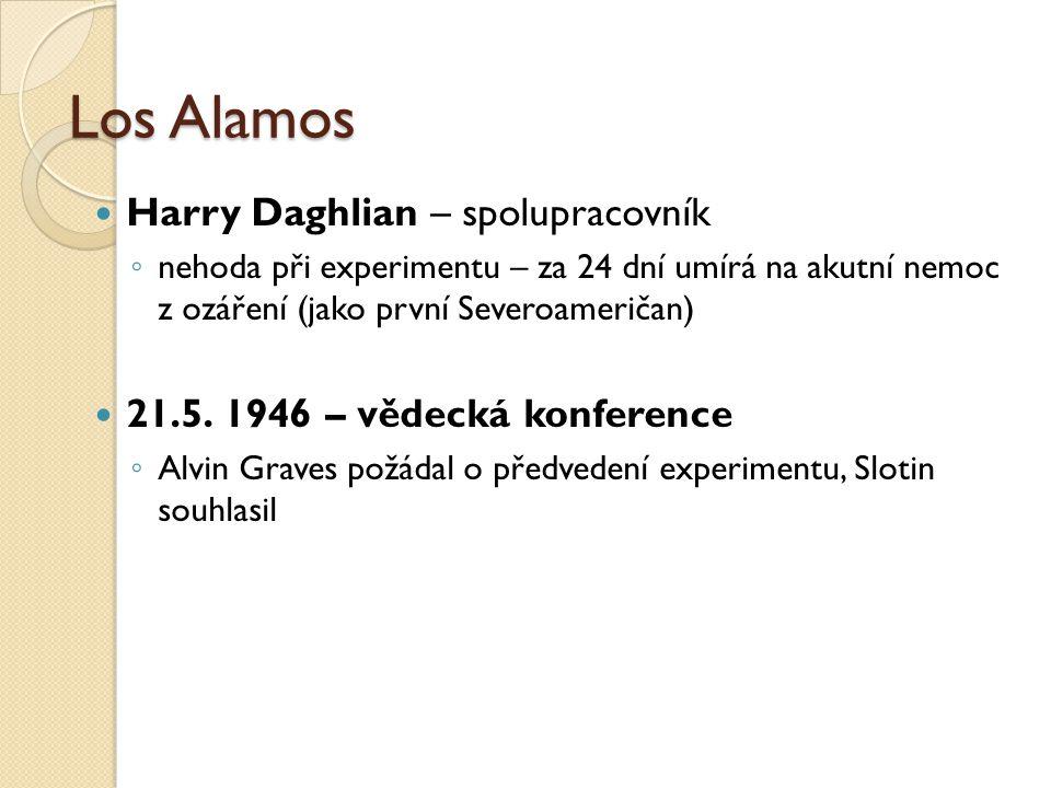 Los Alamos Harry Daghlian – spolupracovník ◦ nehoda při experimentu – za 24 dní umírá na akutní nemoc z ozáření (jako první Severoameričan) 21.5. 1946
