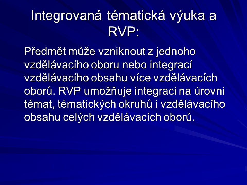 Integrovaná tématická výuka a RVP: Předmět může vzniknout z jednoho vzdělávacího oboru nebo integrací vzdělávacího obsahu více vzdělávacích oborů.