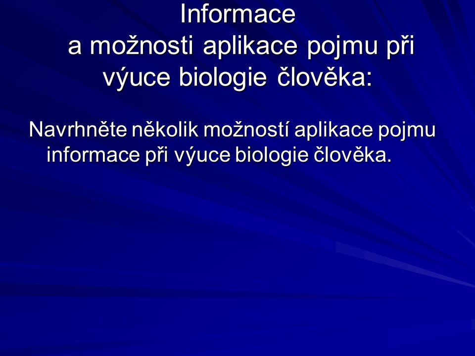Informace a možnosti aplikace pojmu při výuce biologie člověka: Navrhněte několik možností aplikace pojmu informace při výuce biologie člověka.