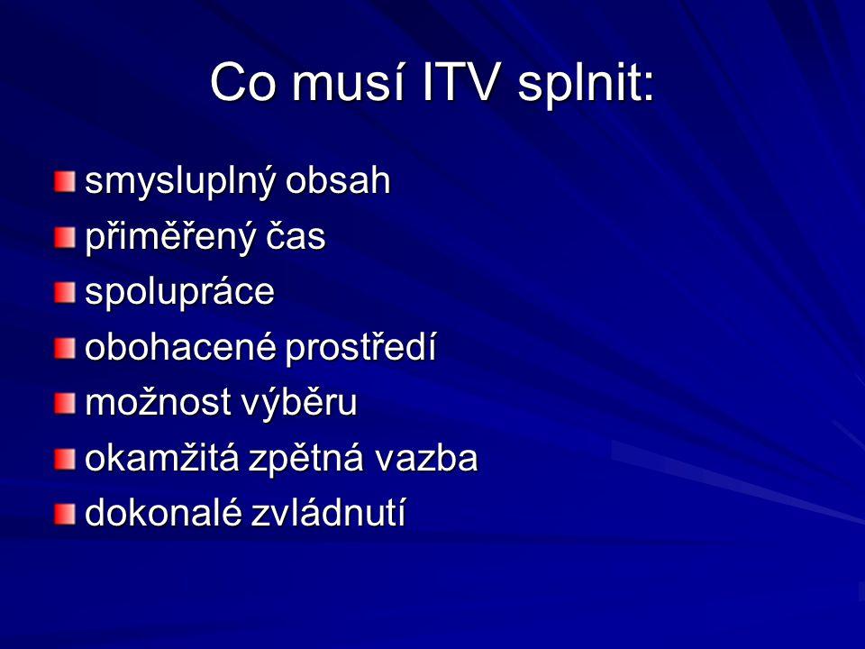 Co musí ITV splnit: smysluplný obsah přiměřený čas spolupráce obohacené prostředí možnost výběru okamžitá zpětná vazba dokonalé zvládnutí