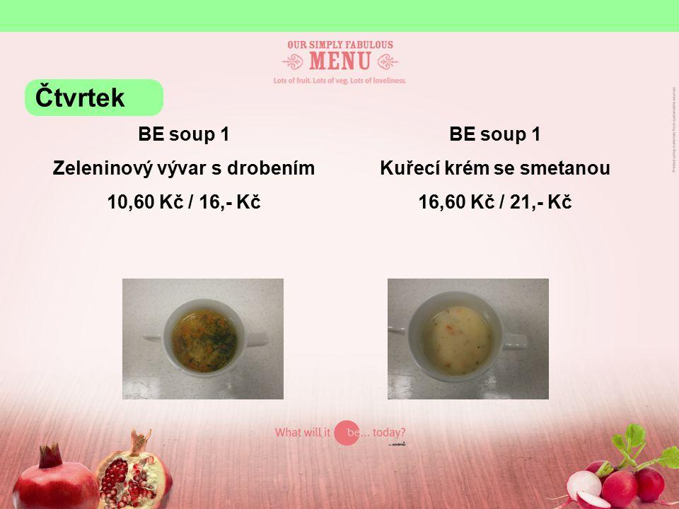 BE soup 1 Zeleninový vývar s drobením 10,60 Kč / 16,- Kč BE soup 1 Kuřecí krém se smetanou 16,60 Kč / 21,- Kč Čtvrtek