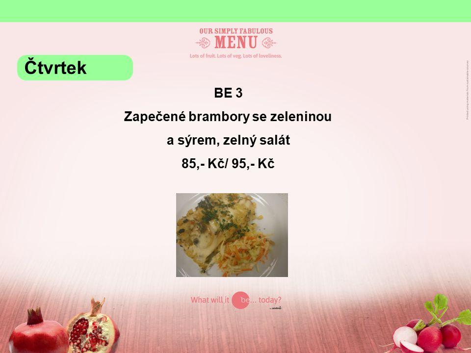 BE 3 Zapečené brambory se zeleninou a sýrem, zelný salát 85,- Kč/ 95,- Kč Čtvrtek