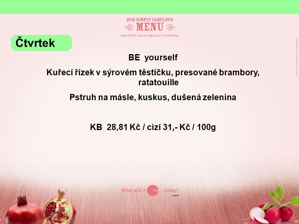 BE yourself Kuřecí řízek v sýrovém těstíčku, presované brambory, ratatouille Pstruh na másle, kuskus, dušená zelenina KB 28,81 Kč / cizí 31,- Kč / 100
