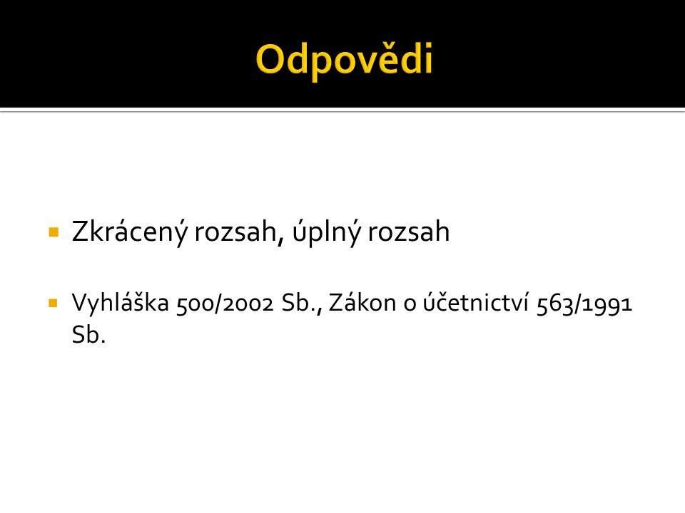  Zkrácený rozsah, úplný rozsah  Vyhláška 500/2002 Sb., Zákon o účetnictví 563/1991 Sb.