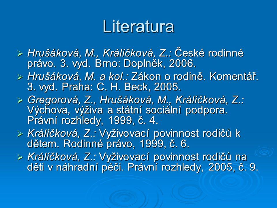 Literatura  Hrušáková, M., Králíčková, Z.: České rodinné právo. 3. vyd. Brno: Doplněk, 2006.  Hrušáková, M. a kol.: Zákon o rodině. Komentář. 3. vyd