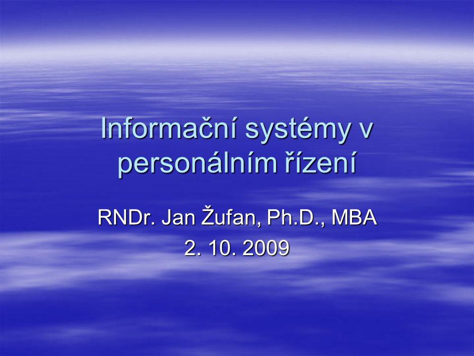 Informační systémy v personálním řízení RNDr. Jan Žufan, Ph.D., MBA 2. 10. 2009