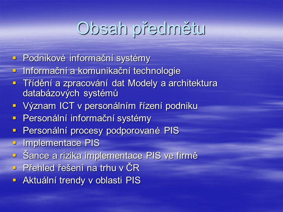 Obsah předmětu  Podnikové informační systémy  Informační a komunikační technologie  Třídění a zpracování dat Modely a architektura databázových sys