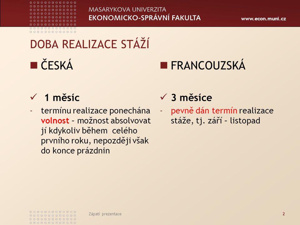 www.econ.muni.cz DOBA REALIZACE STÁŽÍ ČESKÁ 1 měsíc -termínu realizace ponechána volnost – možnost absolvovat jí kdykoliv během celého prvního roku, nepozději však do konce prázdnin FRANCOUZSKÁ 3 měsíce -pevně dán termín realizace stáže, tj.