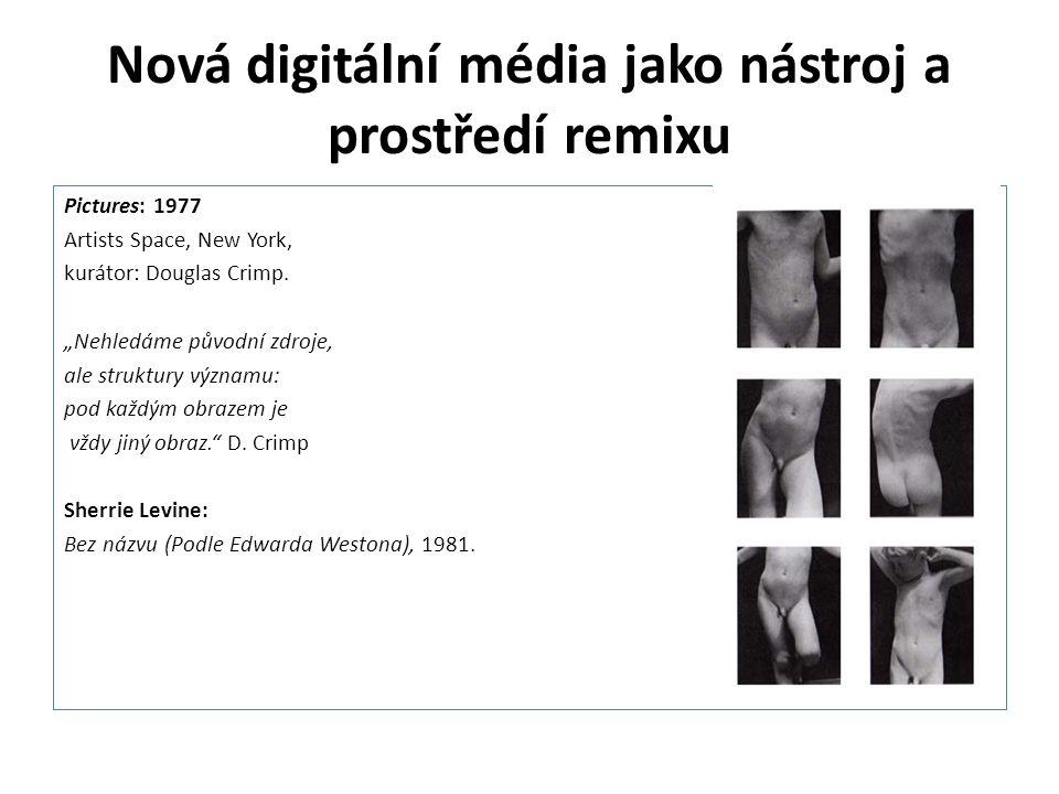 """Nová digitální média jako nástroj a prostředí remixu Pictures: 1977 Artists Space, New York, kurátor: Douglas Crimp. """"Nehledáme původní zdroje, ale st"""