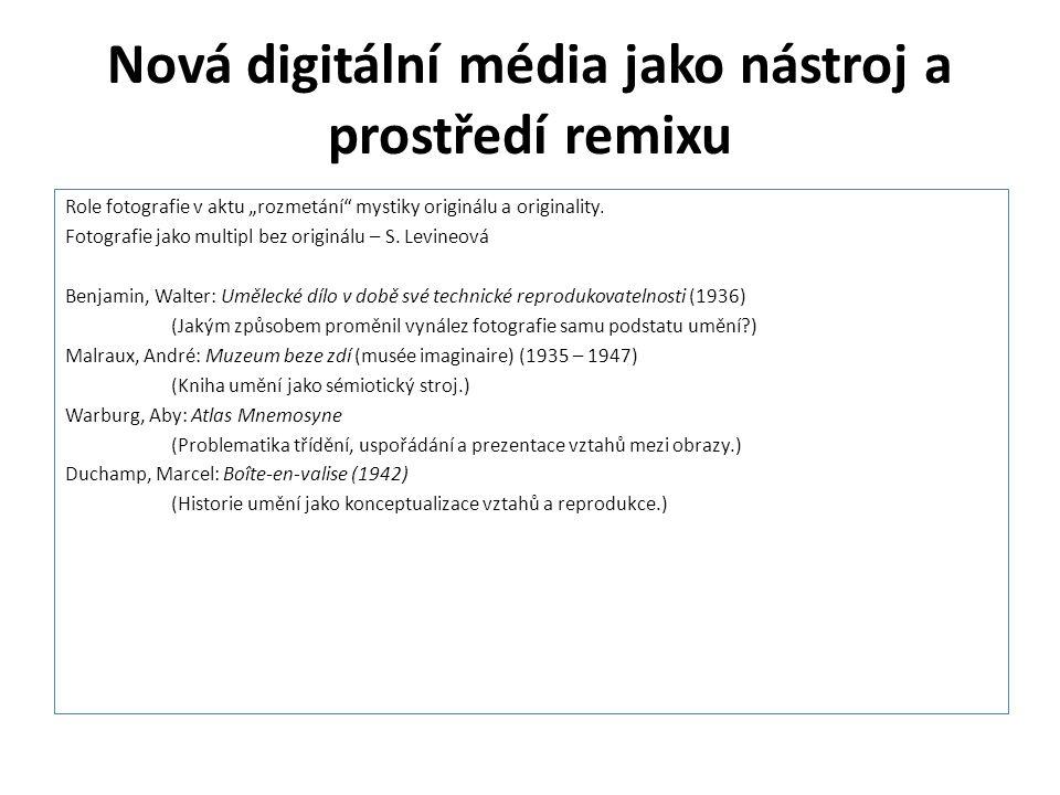 """Nová digitální média jako nástroj a prostředí remixu Role fotografie v aktu """"rozmetání"""" mystiky originálu a originality. Fotografie jako multipl bez o"""