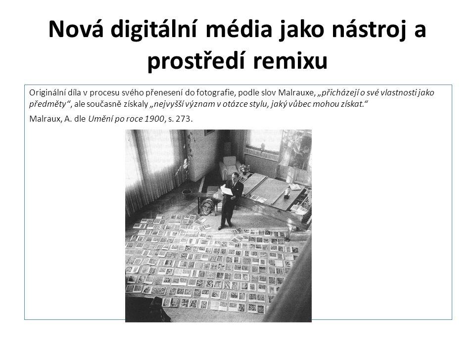 """Nová digitální média jako nástroj a prostředí remixu Originální díla v procesu svého přenesení do fotografie, podle slov Malrauxe, """"přicházejí o své v"""