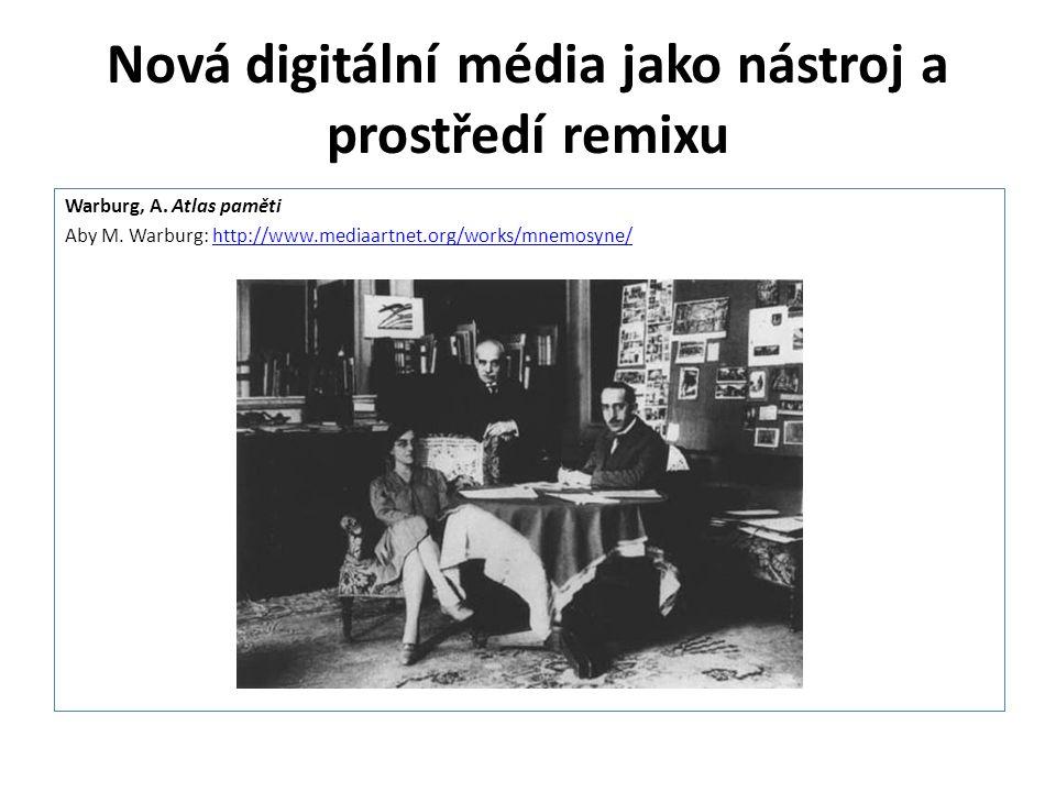 Nová digitální média jako nástroj a prostředí remixu Warburg, A. Atlas paměti Aby M. Warburg: http://www.mediaartnet.org/works/mnemosyne/http://www.me
