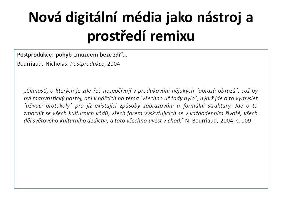 """Nová digitální média jako nástroj a prostředí remixu Postprodukce: pohyb """"muzeem beze zdí""""… Bourriaud, Nicholas: Postprodukce, 2004 """"Činnosti, o který"""