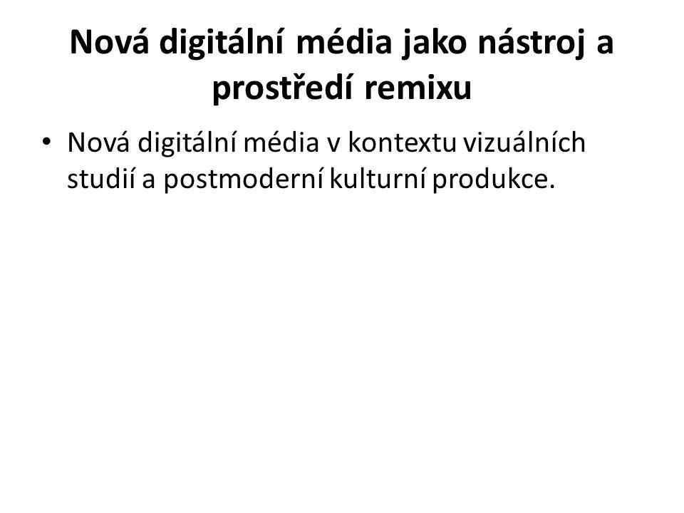 Nová digitální média jako nástroj a prostředí remixu Manovich, Lev: Remixability (2005) Modularita nových digitálních médií a kulturní praxe remixu.