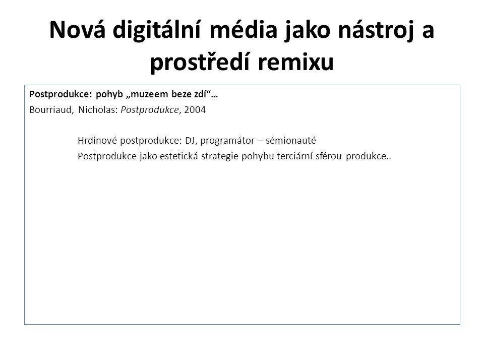 """Nová digitální média jako nástroj a prostředí remixu Postprodukce: pohyb """"muzeem beze zdí""""… Bourriaud, Nicholas: Postprodukce, 2004 Hrdinové postprodu"""