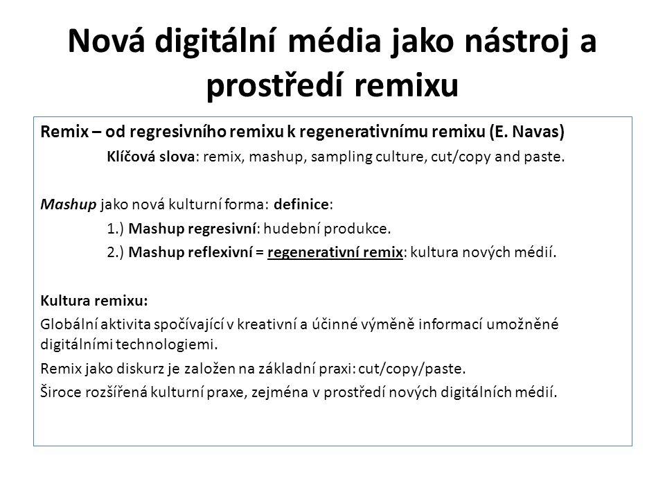 Nová digitální média jako nástroj a prostředí remixu Remix – od regresivního remixu k regenerativnímu remixu (E. Navas) Klíčová slova: remix, mashup,
