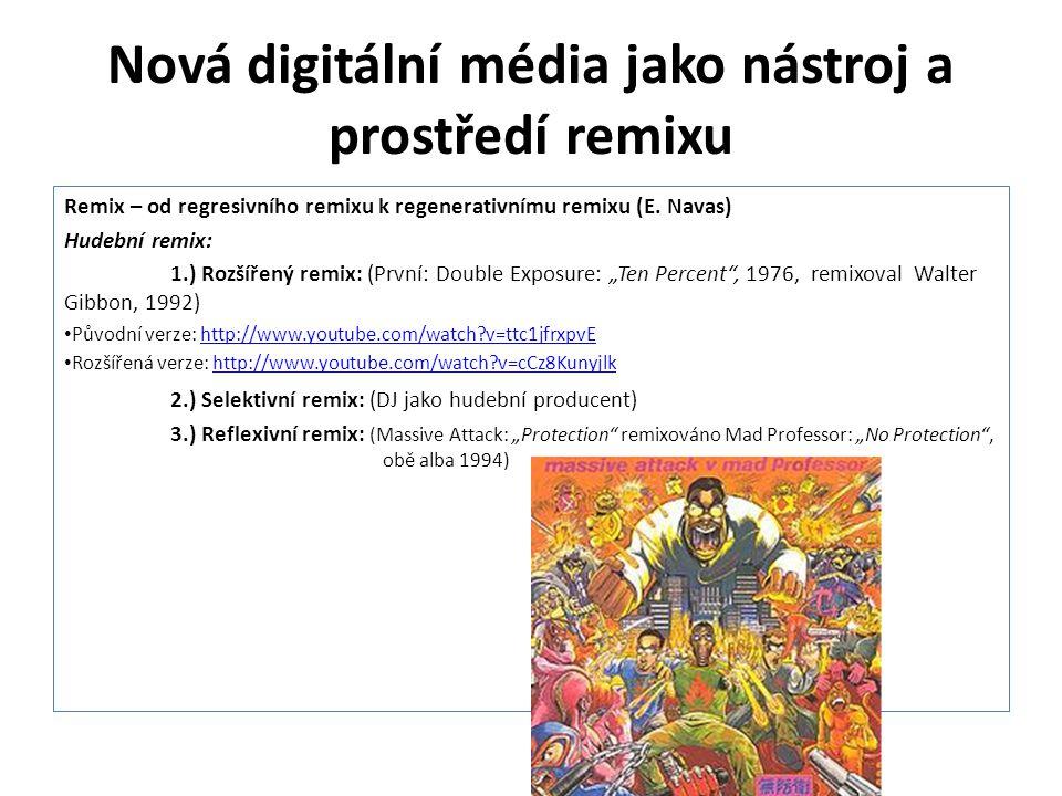 Nová digitální média jako nástroj a prostředí remixu Remix – od regresivního remixu k regenerativnímu remixu (E. Navas) Hudební remix: 1.) Rozšířený r