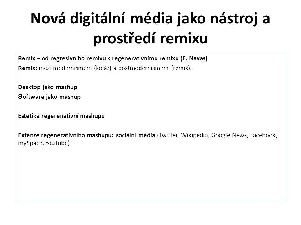 Nová digitální média jako nástroj a prostředí remixu Remix – od regresivního remixu k regenerativnímu remixu (E. Navas) Remix: mezi modernismem (koláž