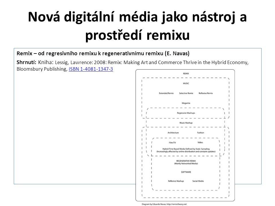 Nová digitální média jako nástroj a prostředí remixu Remix – od regresivního remixu k regenerativnímu remixu (E. Navas) Shrnutí: Kniha: Lessig, Lawren