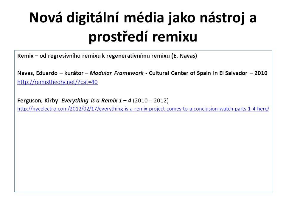 Nová digitální média jako nástroj a prostředí remixu Remix – od regresivního remixu k regenerativnímu remixu (E. Navas) Navas, Eduardo – kurátor – Mod