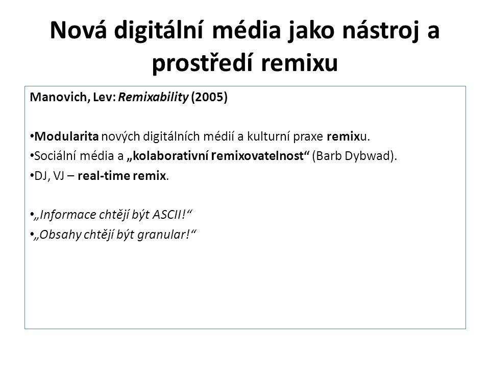 Nová digitální média jako nástroj a prostředí remixu Manovich, Lev: Remixability (2005) Modularita nových digitálních médií a kulturní praxe remixu. S