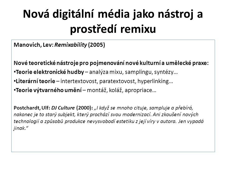 Nová digitální média jako nástroj a prostředí remixu Manovich, Lev: Remixability (2005) Nové teoretické nástroje pro pojmenování nové kulturní a uměle