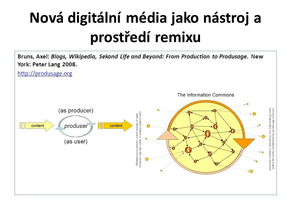 Nová digitální média jako nástroj a prostředí remixu Bruns, Axel: Blogs, Wikipedia, Sekond Life and Beyond: From Production to Produsage. New York: Pe