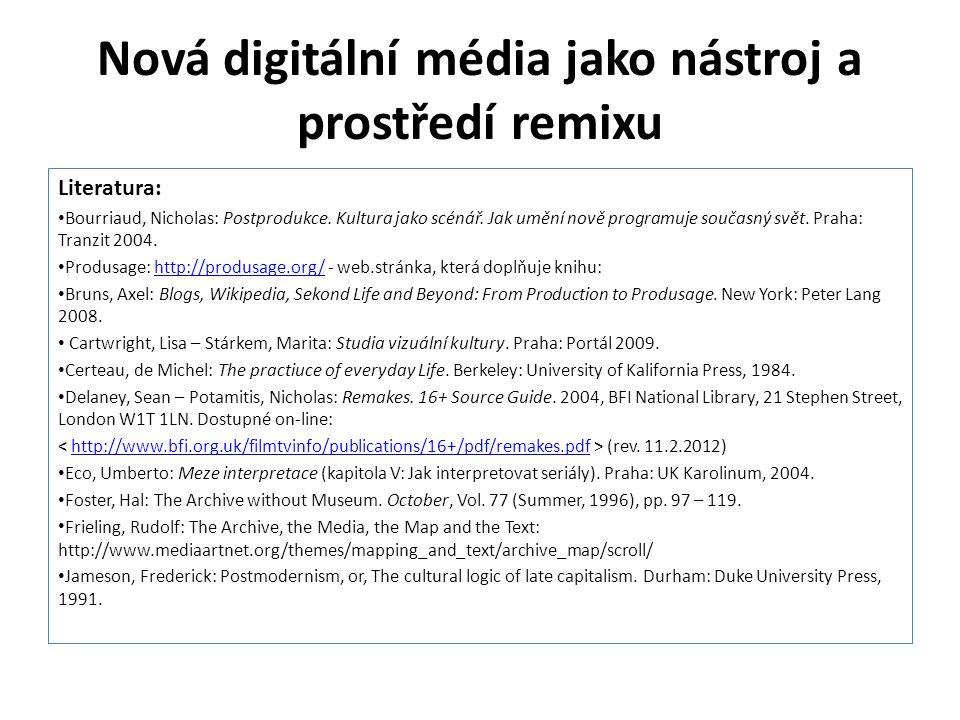 Nová digitální média jako nástroj a prostředí remixu Literatura: Bourriaud, Nicholas: Postprodukce. Kultura jako scénář. Jak umění nově programuje sou