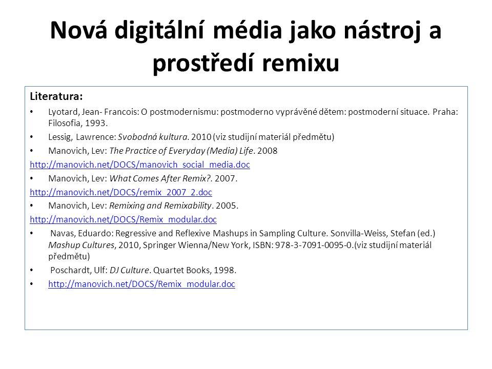 Nová digitální média jako nástroj a prostředí remixu Literatura: Lyotard, Jean- Francois: O postmodernismu: postmoderno vyprávěné dětem: postmoderní s
