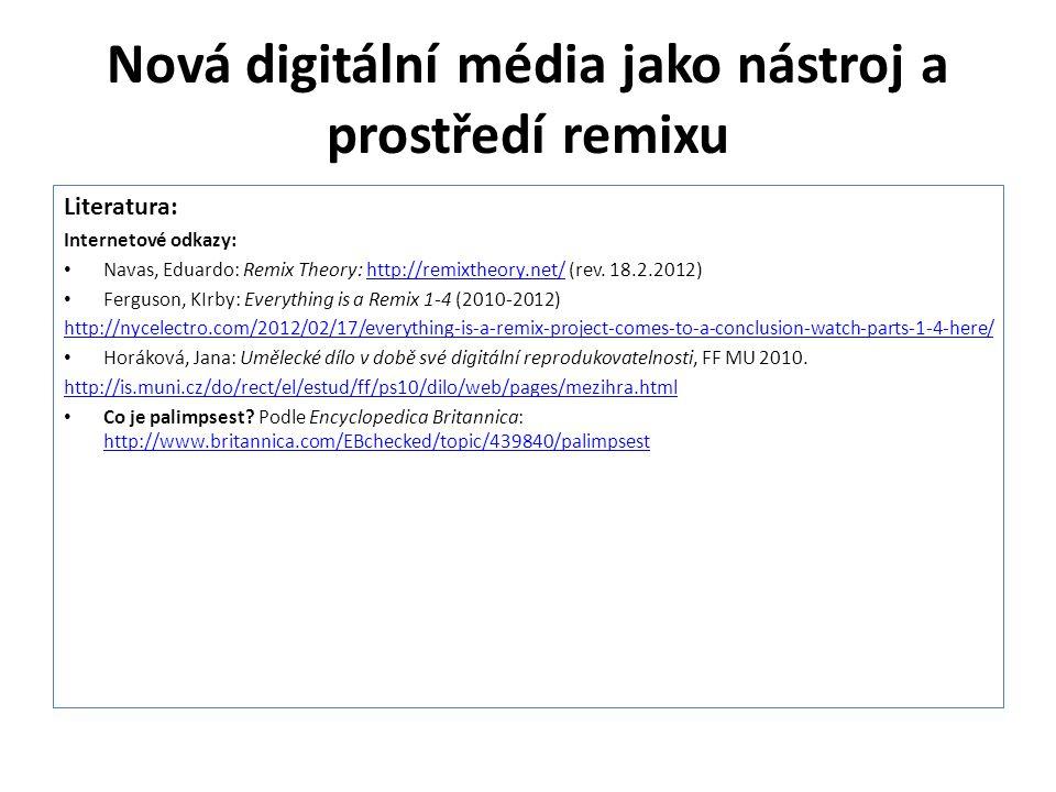Nová digitální média jako nástroj a prostředí remixu Literatura: Internetové odkazy: Navas, Eduardo: Remix Theory: http://remixtheory.net/ (rev. 18.2.