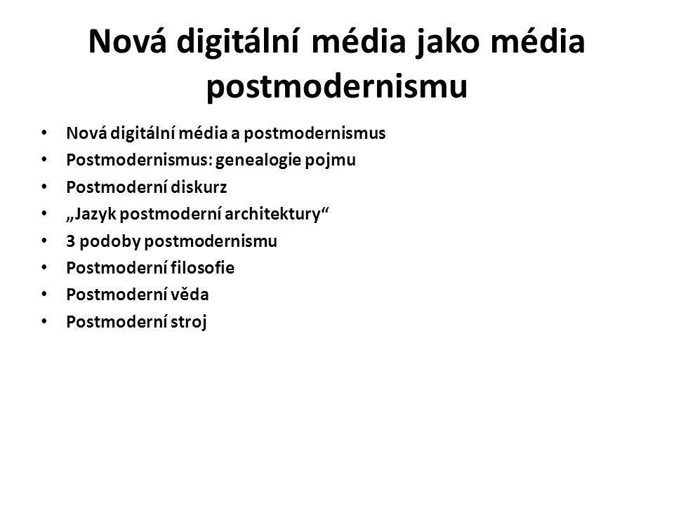 """Nová digitální média jako média postmodernismu Nová digitální média a postmodernismus Postmodernismus: genealogie pojmu Postmoderní diskurz """"Jazyk pos"""