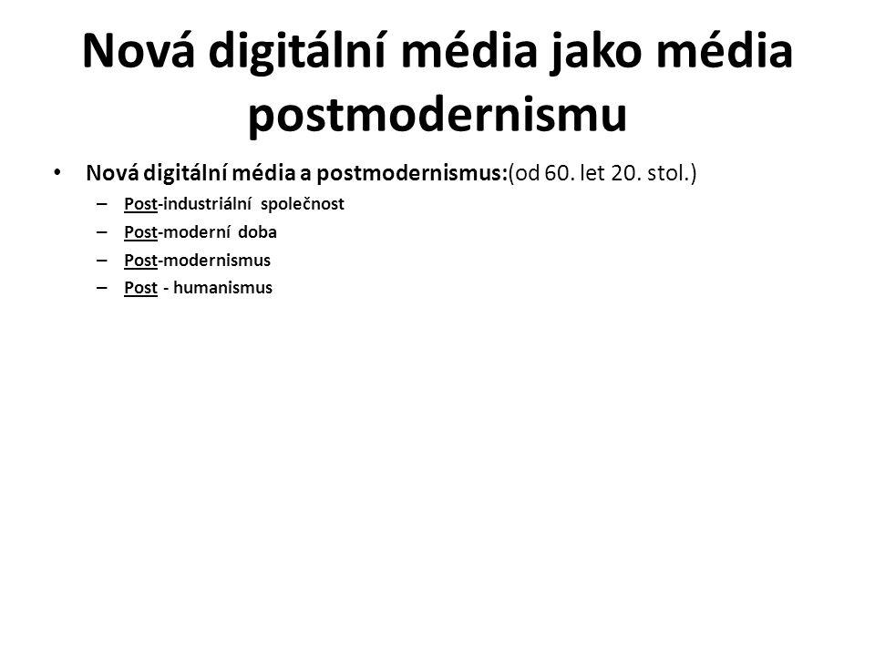 Nová digitální média jako média postmodernismu Nová digitální média a postmodernismus:(od 60. let 20. stol.) – Post-industriální společnost – Post-mod