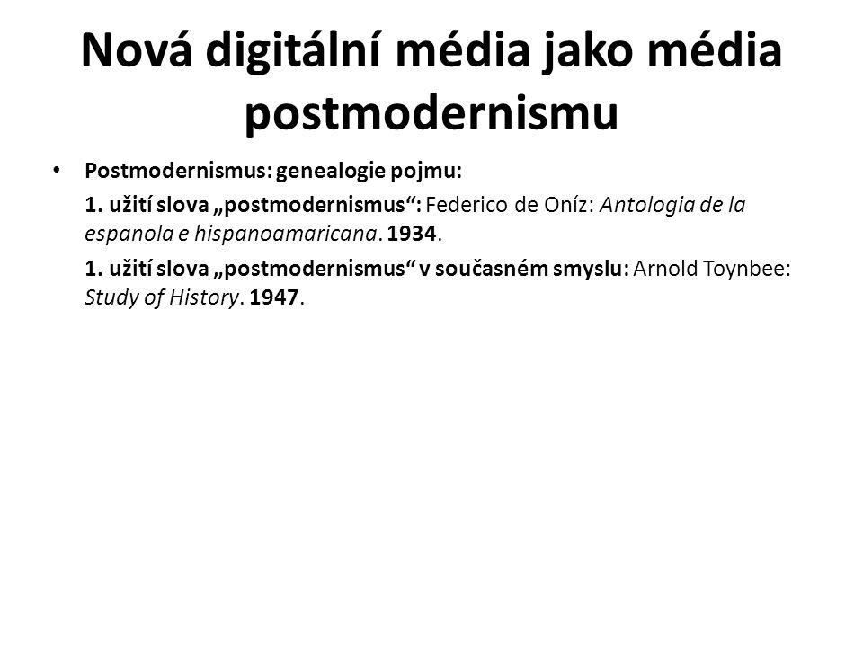 """Nová digitální média jako média postmodernismu Postmodernismus: genealogie pojmu: 1. užití slova """"postmodernismus"""": Federico de Oníz: Antologia de la"""