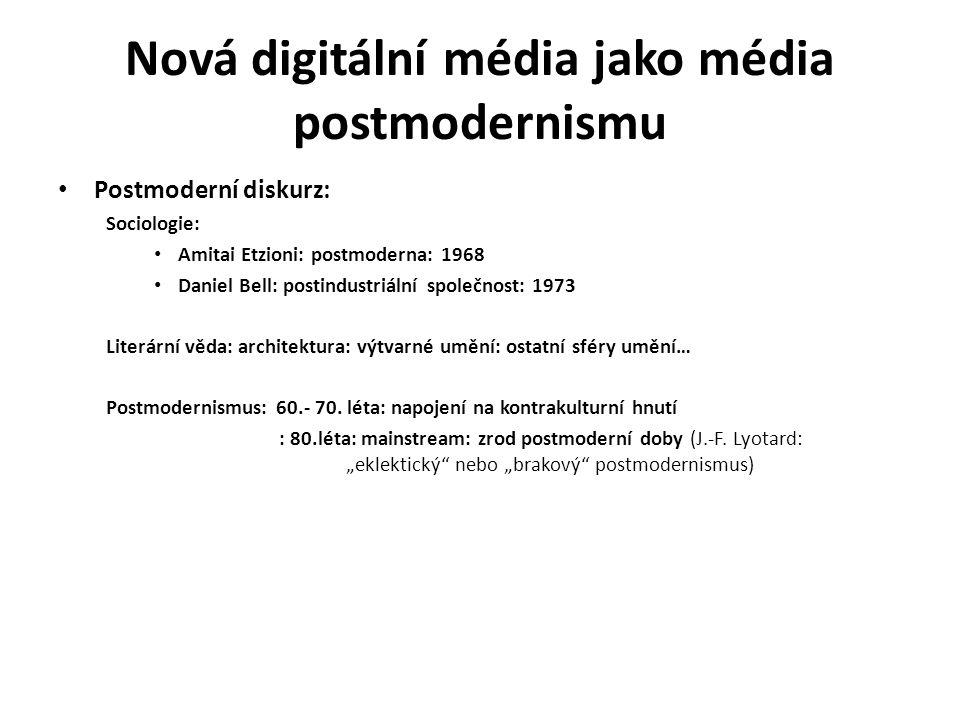 Nová digitální média jako média postmodernismu Postmoderní diskurz: Sociologie: Amitai Etzioni: postmoderna: 1968 Daniel Bell: postindustriální společ
