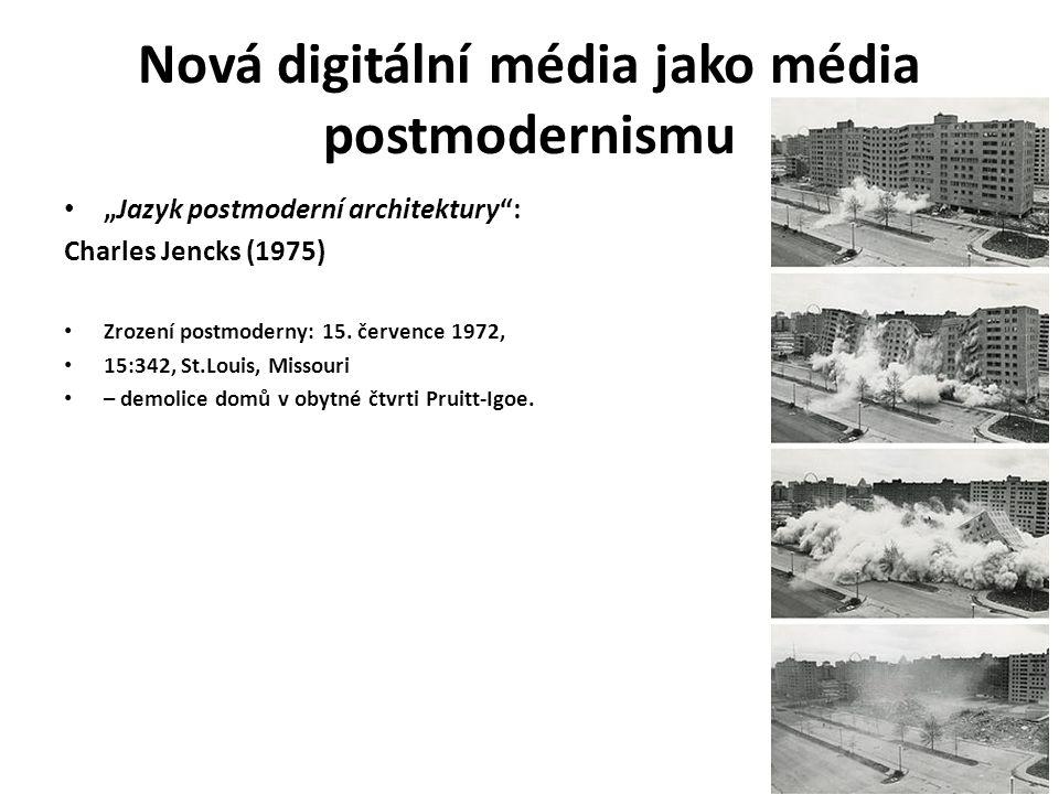 """Nová digitální média jako média postmodernismu """"Jazyk postmoderní architektury"""": Charles Jencks (1975) Zrození postmoderny: 15. července 1972, 15:342,"""