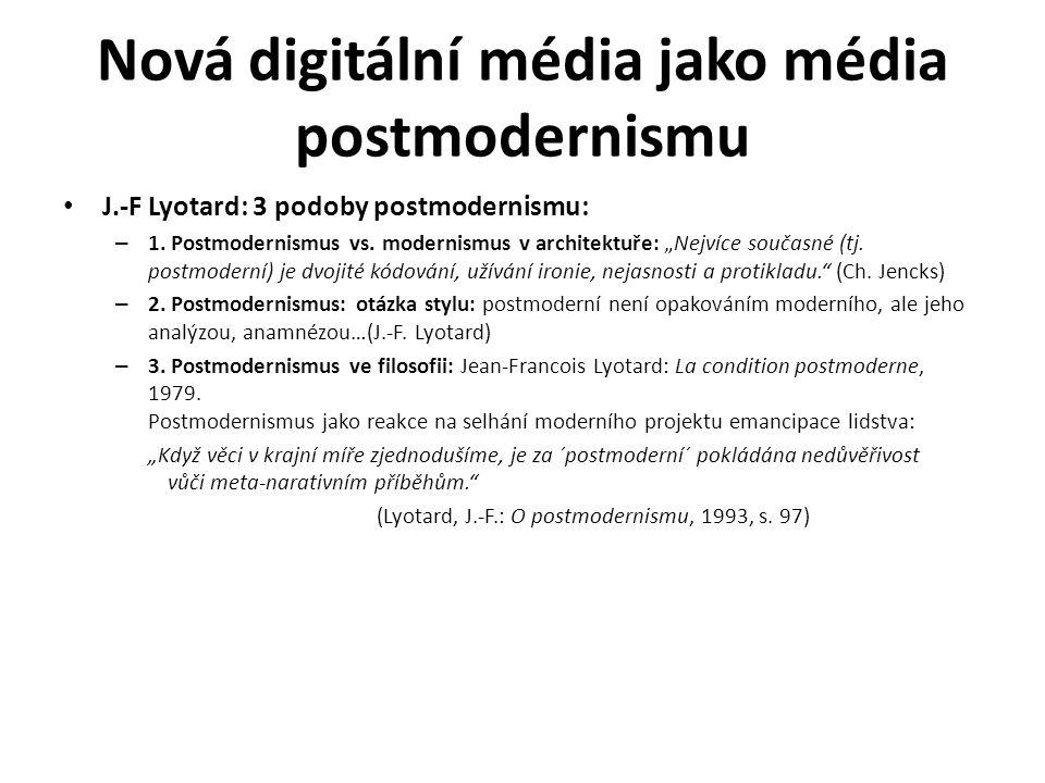 """Nová digitální média jako média postmodernismu J.-F Lyotard: 3 podoby postmodernismu: – 1. Postmodernismus vs. modernismus v architektuře: """"Nejvíce so"""