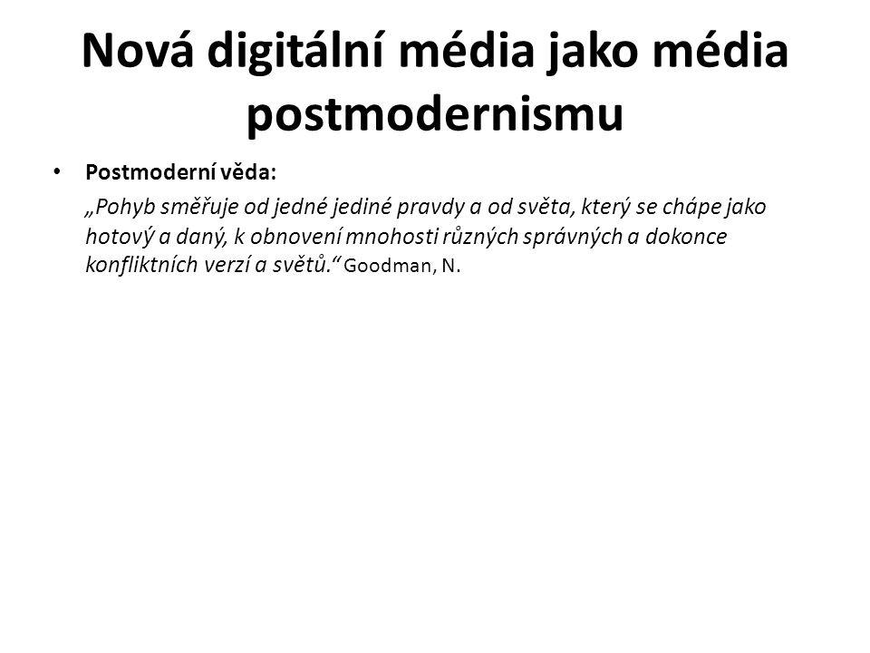 """Nová digitální média jako média postmodernismu Postmoderní věda: """"Pohyb směřuje od jedné jediné pravdy a od světa, který se chápe jako hotov ý a daný,"""
