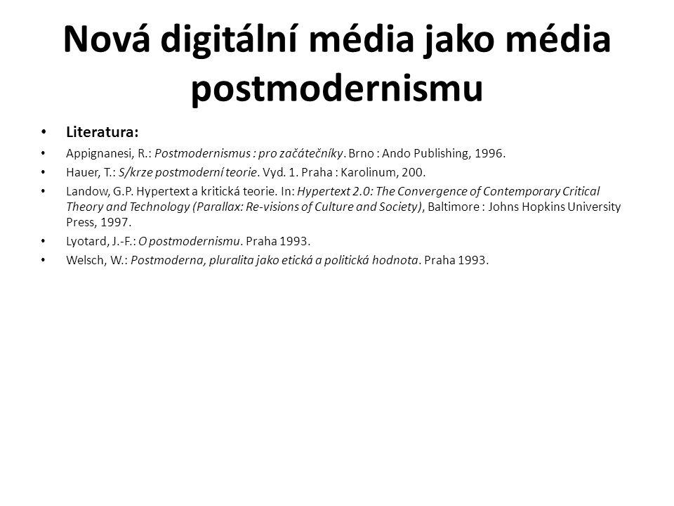 Nová digitální média jako média postmodernismu Literatura: Appignanesi, R.: Postmodernismus : pro začátečníky. Brno : Ando Publishing, 1996. Hauer, T.