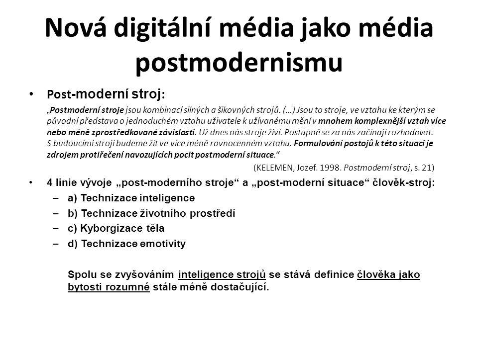 """Nová digitální média jako média postmodernismu Post -moderní stroj : """" Postmoderní stroje jsou kombinací silných a šikovných strojů. (…) Jsou to stroj"""