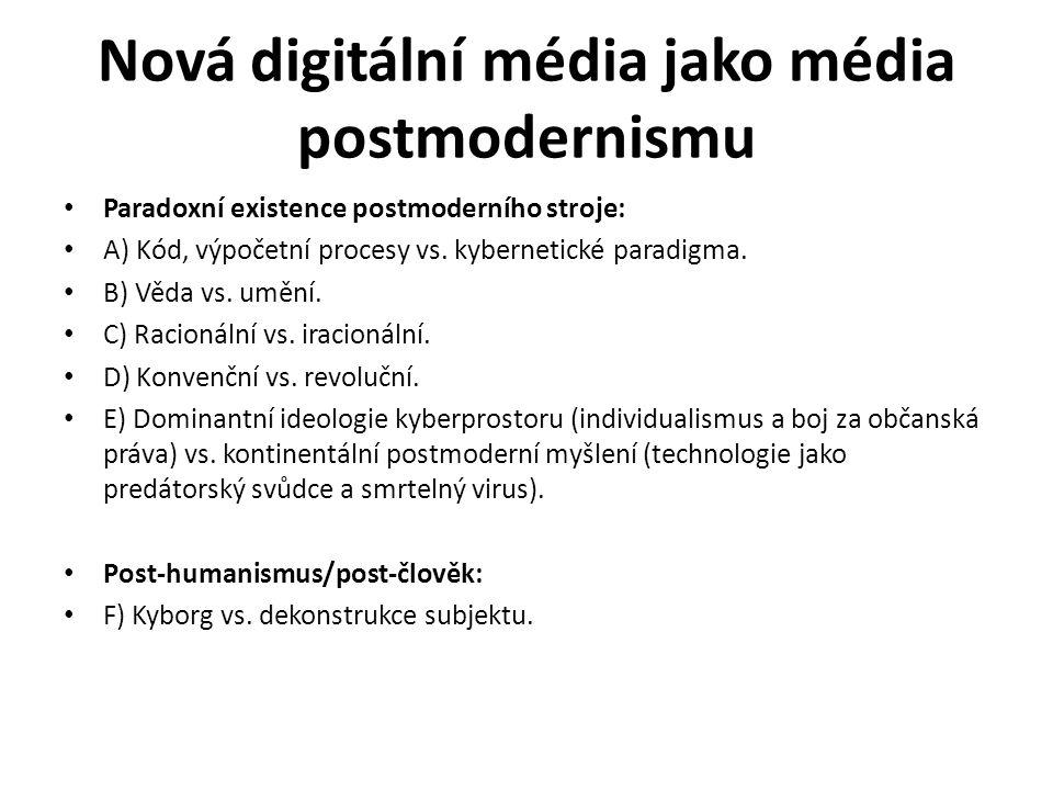 Nová digitální média jako média postmodernismu Paradoxní existence postmoderního stroje: A) Kód, výpočetní procesy vs. kybernetické paradigma. B) Věda