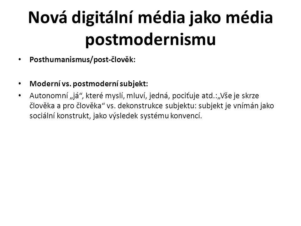 """Nová digitální média jako média postmodernismu Posthumanismus/post-člověk: Moderní vs. postmoderní subjekt: Autonomní """"já"""", které myslí, mluví, jedná,"""
