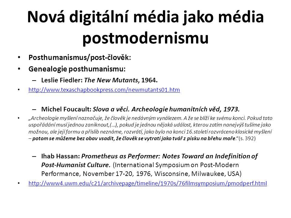 Nová digitální média jako média postmodernismu Posthumanismus/post-člověk: Genealogie posthumanismu: – Leslie Fiedler: The New Mutants, 1964. http://w