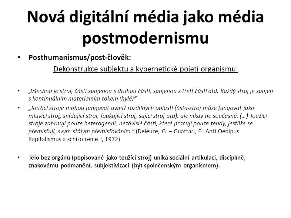 """Nová digitální média jako média postmodernismu Posthumanismus/post-člověk: Dekonstrukce subjektu a kybernetické pojetí organismu: """"Všechno je stroj, č"""